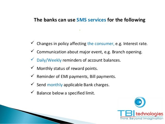 The banks can use SMS services for the following  Salary credit/ Cheque deposit in the bank.  Credit limit exceeded.  C...