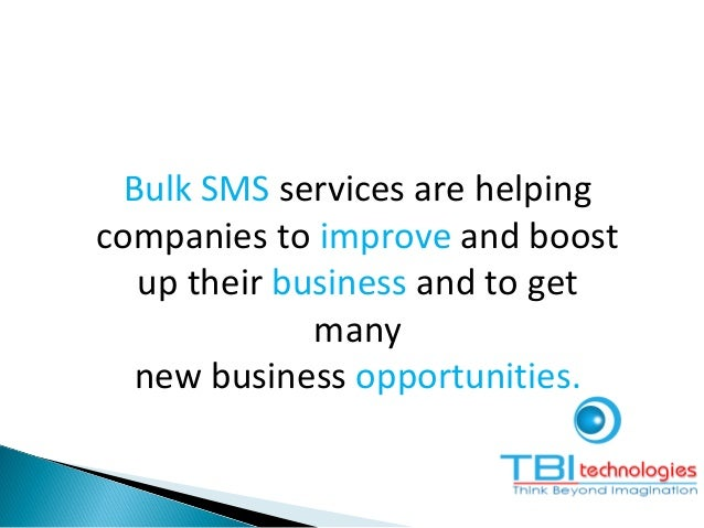 Bulk SMS services are helping companies to improve and boost up their business and to get many new business opportunities.