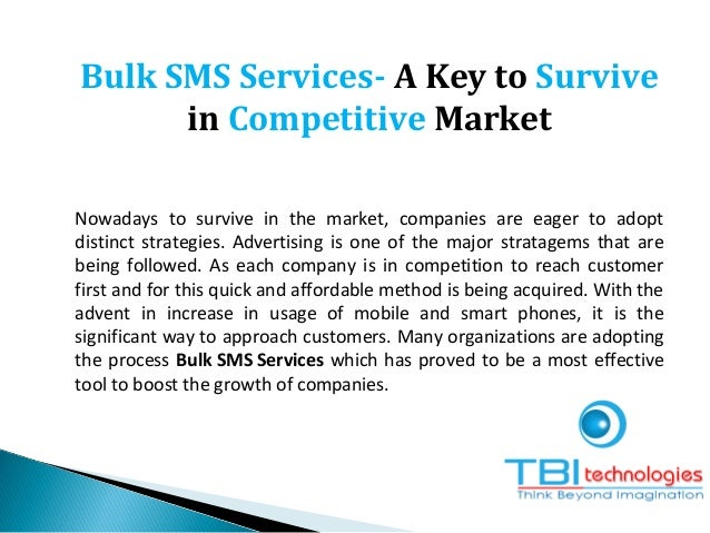 Bulk SMS Services- A Key to Survive in Competitive Market Nowadays to survive in the market, companies are eager to adopt ...