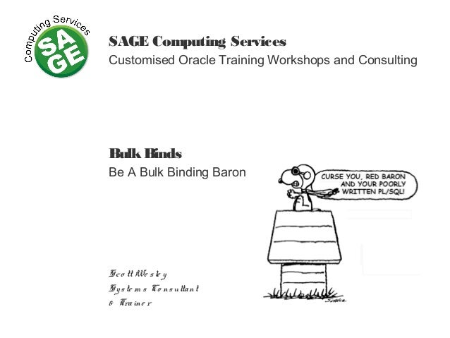 SAGE Computing Services Customised Oracle Training Workshops and Consulting BulkBinds Be A Bulk Binding Baron Sco tt We sl...