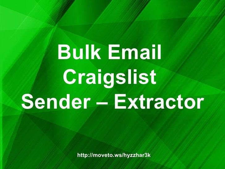 Bulk Email  Craigslist  Sender – Extractor http://moveto.ws/hyzzhar3k