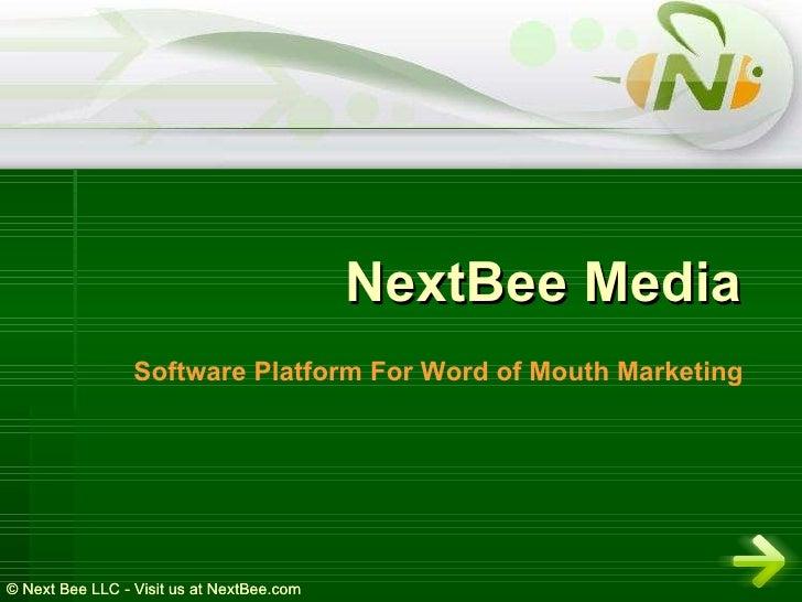 <ul><li>NextBee Media </li></ul><ul><li>Software Platform For Word of Mouth Marketing </li></ul>© Next Bee LLC - Visit us ...