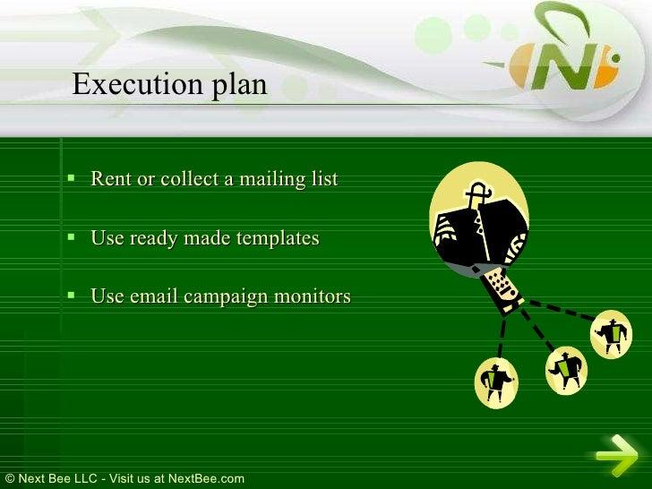 <ul><li>Rent or collect a mailing list </li></ul><ul><li>Use ready made templates </li></ul><ul><li>Use email campaign mon...