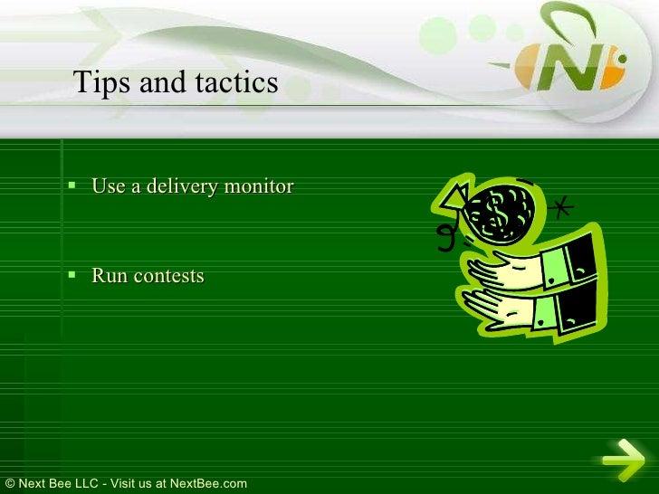 <ul><li>Use a delivery monitor </li></ul><ul><li>Run contests </li></ul>Tips and tactics
