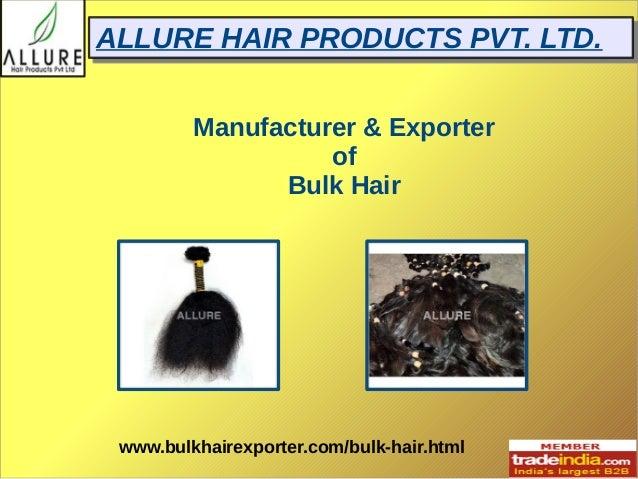 AALLLLUURREE HHAAIIRR PPRROODDUUCCTTSS PPVVTT.. LLTTDD..  Manufacturer & Exporter  of  Bulk Hair  www.bulkhairexporter.com...