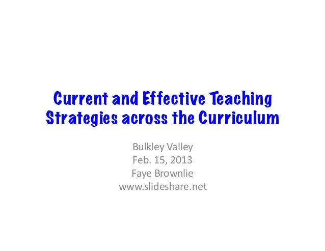 Current and Effective TeachingStrategies across the Curriculum           Bulkley	  Valley	             Feb.	  15,	  2013	 ...