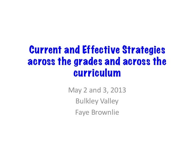 Current and Effective Strategiesacross the grades and across thecurriculumMay	  2	  and	  3,	  2013	  Bulkley	  Valley	  F...