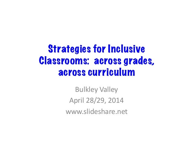Strategies for Inclusive Classrooms: across grades, across curriculum Bulkley  Valley   April  28/29,  2014   ww...
