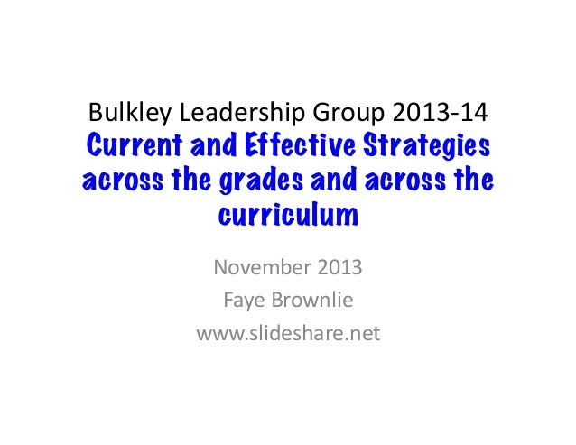 Bulkley	   Leadership	   Group	   2013-­‐14	    Current and Effective Strategies across the grades and across the curricul...