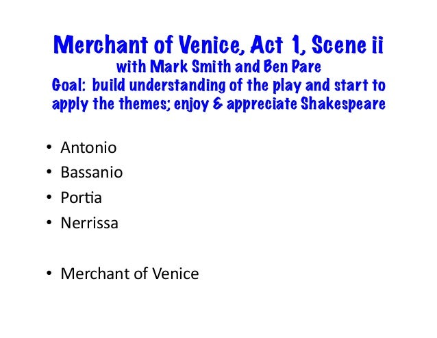 the villainous act in the play the merchant of venice The merchant of venice has spawned more commentary by lawyers than any other shakespeare play (kornstein 66) one can easily find a discussion of every legal concept raised in the course of the play (white 111-46), a detailed legal dissection of the trial scene in act iv (keeton 132-50), and even an imaginary appellate strategy on behalf of.