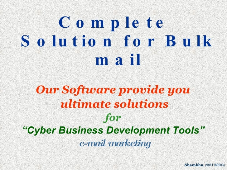 Shambhu  (9811189903) <ul><li>Complete Solution for Bulk mail </li></ul><ul><li>Our Software provide you  </li></ul><ul><l...