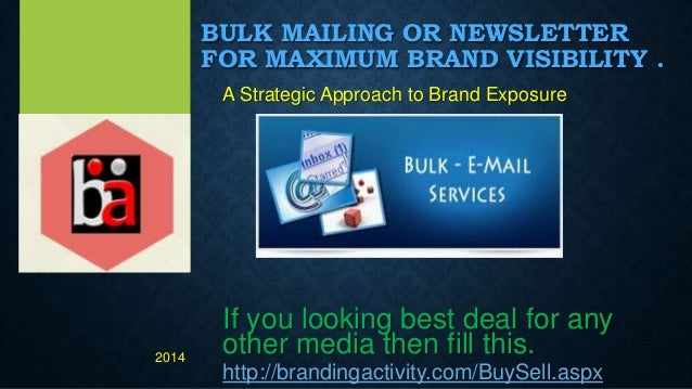 BULK MAILING OR NEWSLETTER FOR MAXIMUM BRAND VISIBILITY . A Strategic Approach to Brand Exposure If you looking best deal ...