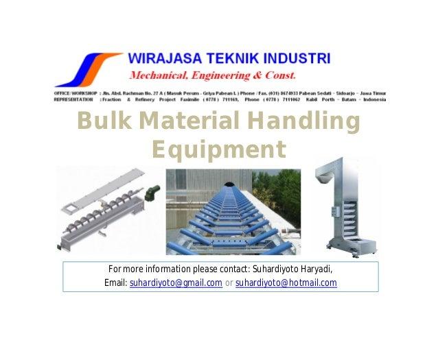 Bulk Material Handling      Equipment   For more information please contact: Suhardiyoto Haryadi,  Email: suhardiyoto@gmai...