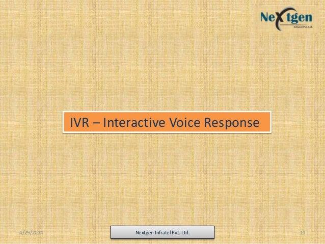4/29/2014 Nextgen Infratel Pvt. Ltd. 11 IVR – Interactive Voice Response