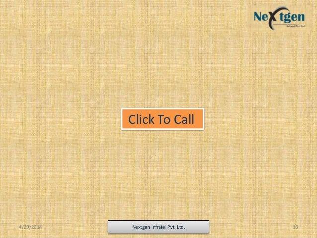 4/29/2014 Nextgen Infratel Pvt. Ltd. 16 Click To Call