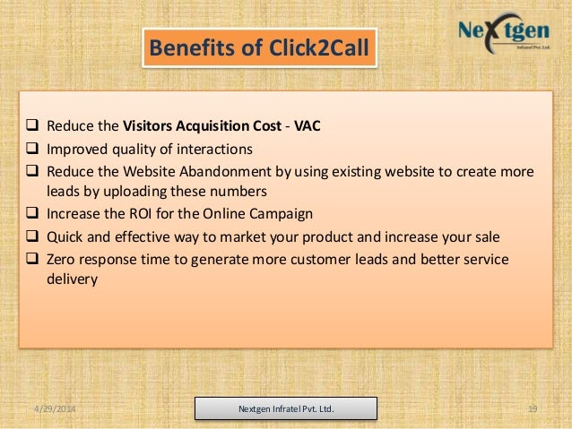 Benefits of Click2Call  Reduce the Visitors Acquisition Cost - VAC  Improved quality of interactions  Reduce the Websit...