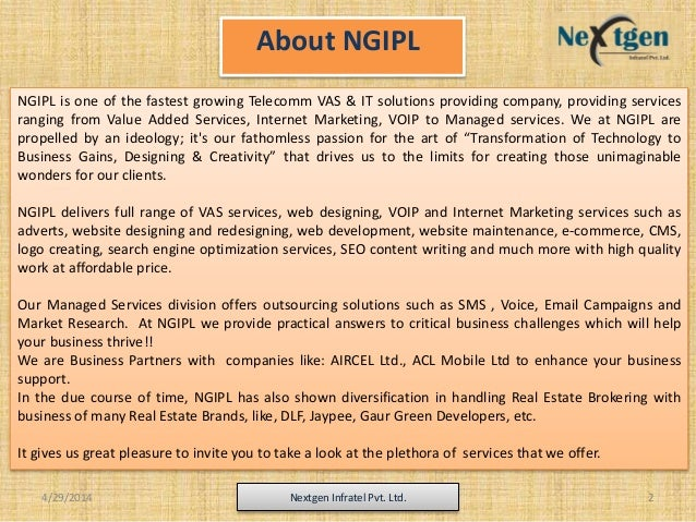 4/29/2014 Nextgen Infratel Pvt. Ltd. 2 NGIPL is one of the fastest growing Telecomm VAS & IT solutions providing company, ...