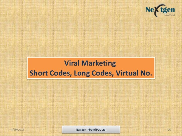 4/29/2014 Nextgen Infratel Pvt. Ltd. 20 Viral Marketing Short Codes, Long Codes, Virtual No.