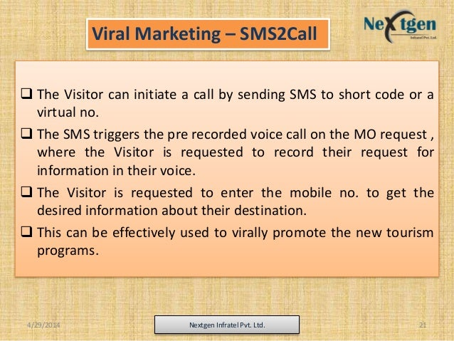 Viral Marketing – SMS2Call  The Visitor can initiate a call by sending SMS to short code or a virtual no.  The SMS trigg...