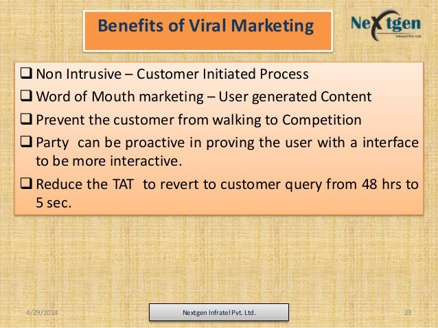 Benefits of Viral Marketing Non Intrusive – Customer Initiated Process Word of Mouth marketing – User generated Content ...