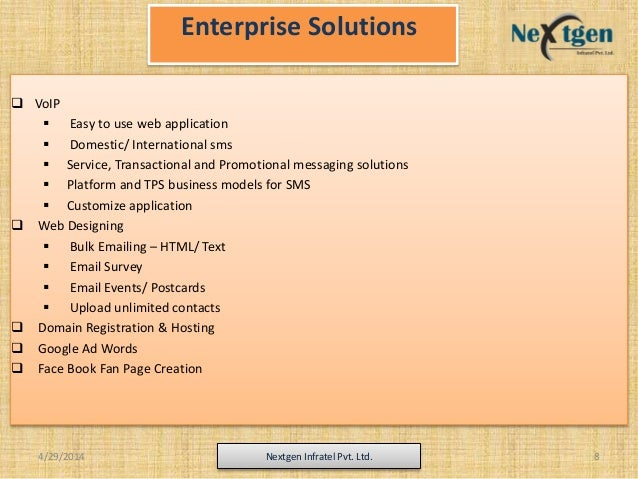 4/29/2014 Nextgen Infratel Pvt. Ltd. 8 Enterprise Solutions  VoIP  Easy to use web application  Domestic/ International...