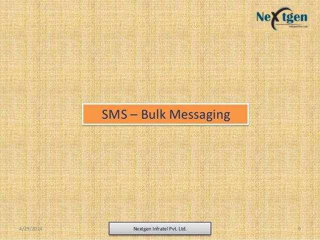 4/29/2014 Nextgen Infratel Pvt. Ltd. 9 SMS – Bulk Messaging