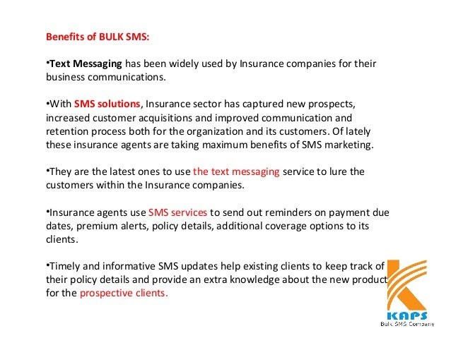 Benefits of BULK SMS: •Text Messaging has been widely used by Insurance companies for their business communications. •With...