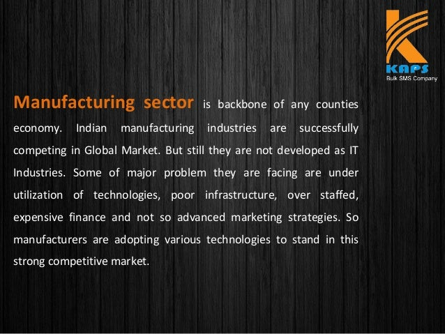 Manufacturing sector is backbone of any counties economy. Indian manufacturing industries are successfully competing in ...