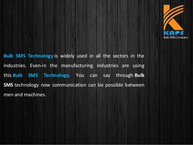 Bulk SMS Technology is widely used in all the sectors in the industries. Even-in the manufacturing industries are using th...
