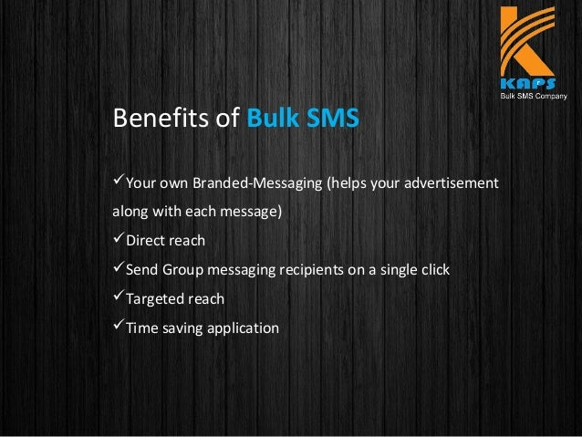 Benefits of Bulk SMS Your own Branded-Messaging (helps your advertisement along with each message) Direct reach Send Gr...