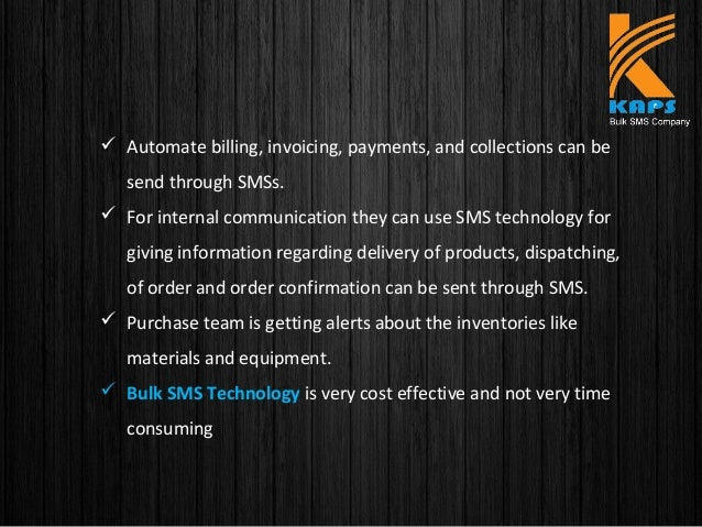  Automate billing, invoicing, payments, and collections can be send through SMSs.  For internal communication they can u...