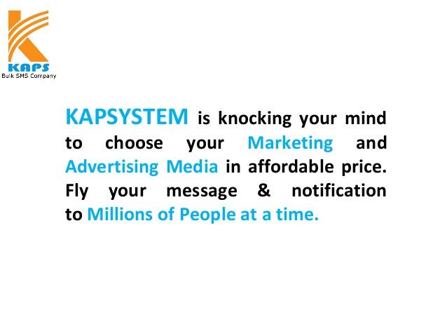 KAPSYSTEM is knocking your mind to choose your Marketing and Advertising Media in affordable price. Fly your message & not...