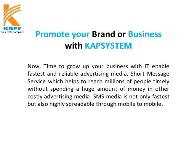 Promote your Brand or Business with KAPSYSTEM Now, Time to grow up your business with IT enable fastest and reliable adver...