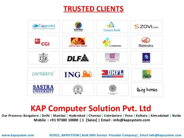 TRUSTED CLIENTS www.kapsystem.com KAP Computer Solution Pvt. Ltd Our Presence: Bangalore   Delhi   Mumbai   Hyderabad   Ch...