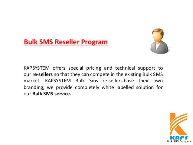 KAPSYSTEM offers special pricing and technical support to our re-sellers so that they can compete in the existing Bulk SMS...