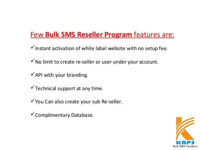 FewBulk SMS Reseller Programfeaturesare: Instantactivationofwhitelabelwebsitewithnosetupfee. Nolimittocre...
