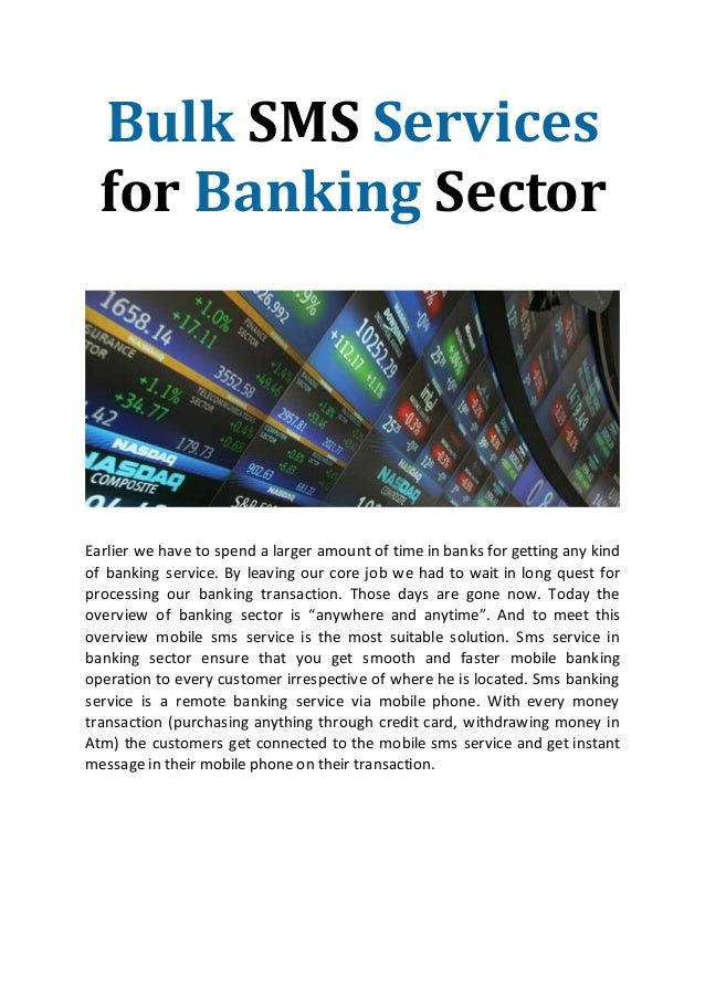 Bulk SMS Services for Banking Sector Earlier we have to spend a larger amount of time in banks for getting any kind of ban...