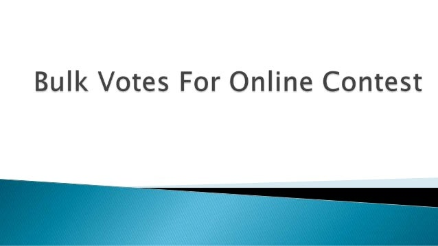 We are Best at providing Bulk Online Contest Votes Service. If you are in Online Contest and need votes contact us. We wil...