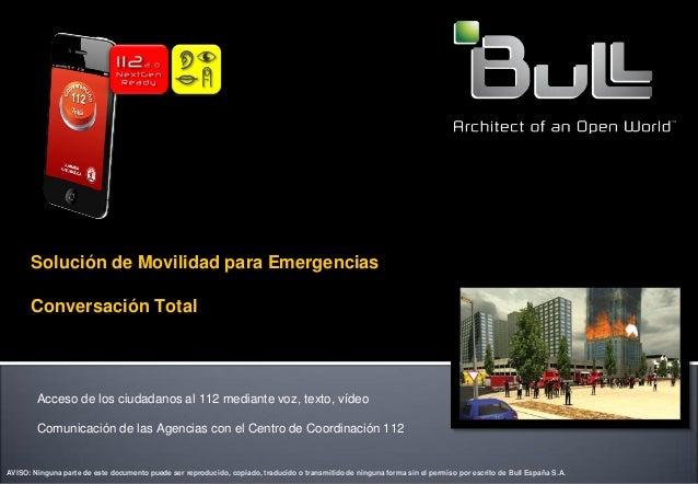Solución de Movilidad para Emergencias      Conversación Total        Acceso de los ciudadanos al 112 mediante voz, texto,...