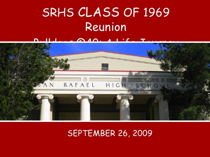 BULLDOGS @ 40<br />SRHS CLASS OF 1969 Reunion<br />Bulldogs @40: A Life Journey<br />SEPTEMBER 26, 2009<br />