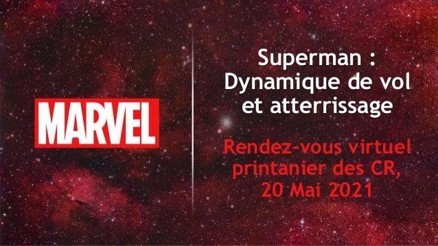 Superman : Dynamique de vol et atterrissage Rendez-vous virtuel printanier des CR, 20 Mai 2021