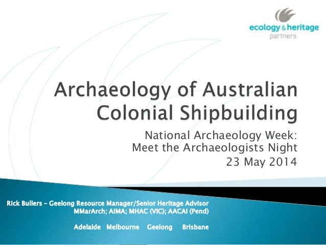 National Archaeology Week: Meet the Archaeologists Night 23 May 2014 Rick Bullers – Geelong Resource Manager/Senior Herita...