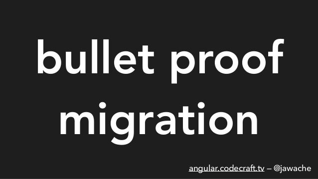 bullet proof migration angular.codecraft.tv — @jawache