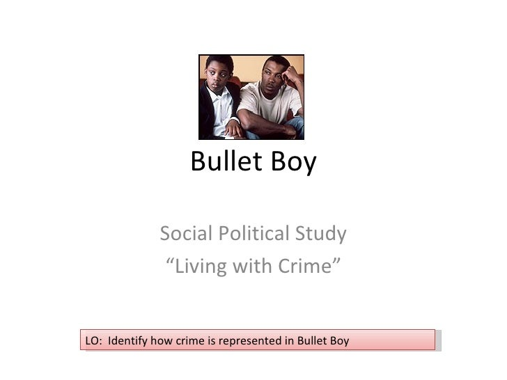 "Bullet Boy Social Political Study "" Living with Crime"" LO:  Identify how crime is represented in Bullet Boy"