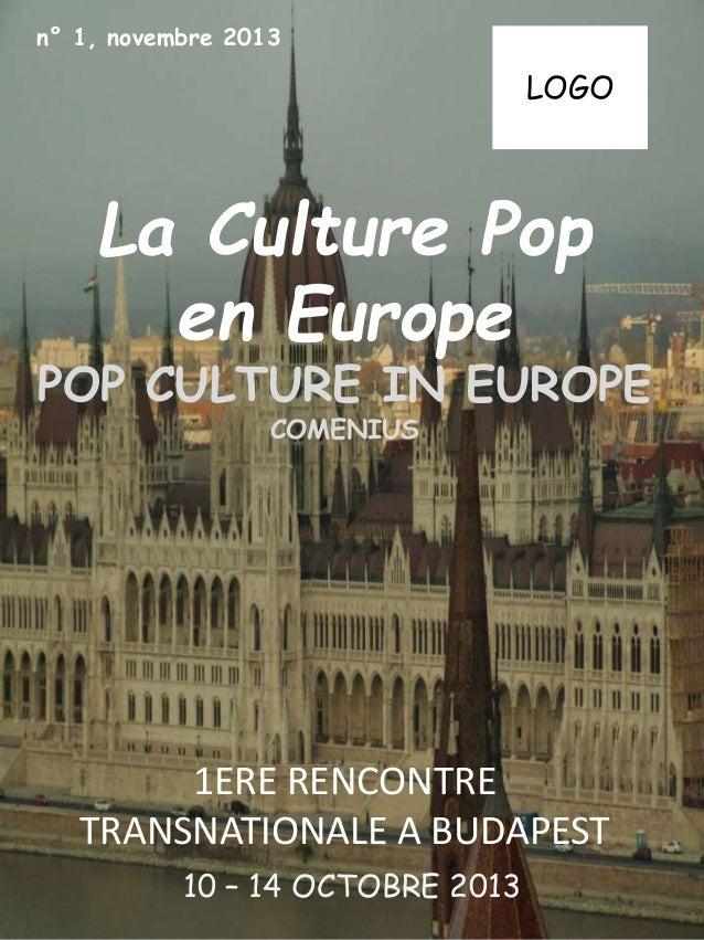 La Culture Pop en Europe POP CULTURE IN EUROPE COMENIUS 1ERE RENCONTRE TRANSNATIONALE A BUDAPEST 10 – 14 OCTOBRE 2013 n° 1...