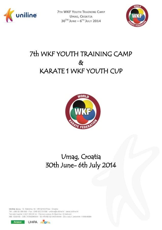 7TH WKF YOUTH TRAINING CAMP UMAG, CROATIA TH 30 JUNE – 6TH JULY 2014  7th WKF YOUTH TRAINING CAMP & KARATE 1 WKF YOUTH CUP...