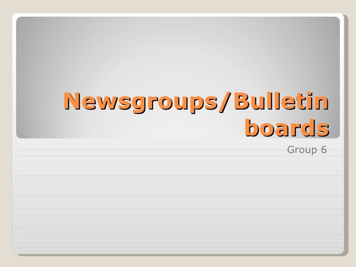 Newsgroups/Bulletin boards Group 6