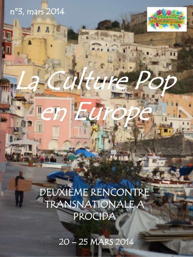 La Culture Pop en Europe DEUXIÈME RENCONTRE TRANSNATIONALE A PROCIDA 20 – 25 MARS 2014 n°3, mars 2014