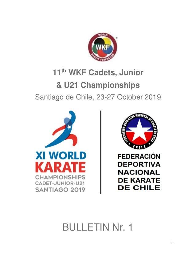1 11th WKF Cadets, Junior & U21 Championships Santiago de Chile, 23-27 October 2019 BULLETIN Nr. 1