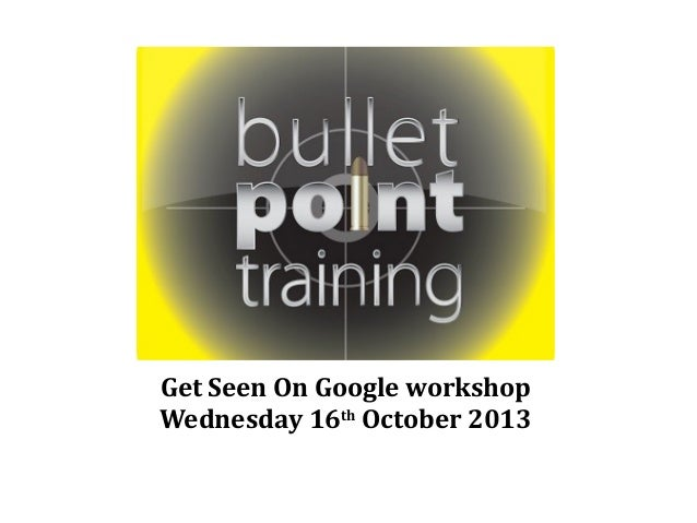Get Seen On Google workshop Wednesday 16th October 2013